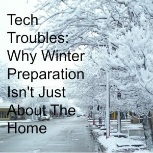 Tech Troubles: Why Winter Preparation Isn't Just About The Home